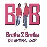Brotha 2 Brotha Beautiful God