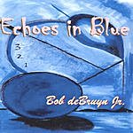 Bob Debruyn Jr. Echoes In Blue