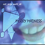 Just_Seein_Whats_Up Merry Madness