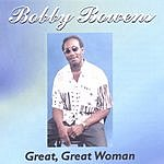 Bobby Bowens Great, Great Woman