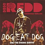 Diego Redd Dog Eat Dog: Only The Strong Survive
