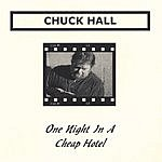 Chuck Hall One Night In A Cheap Hotel