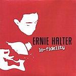 Ernie Halter Lo-Fidelity