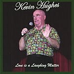 Kevin Hughes Love Is A Laughing Matter