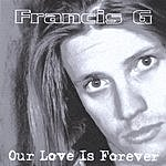 Francis G Our Love Is Forever