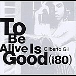 Gilberto Gil It's Good To Be Alive (Anos 80)