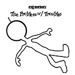Craig Moorhead The Problem w/Troubles