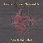 Kim Schoffstall Come To Me Nehemiah