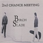 Birch-N-Slade Second Chance Meeting