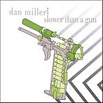Dan Miller Slower Than A Gun