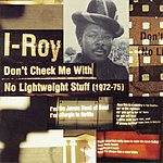 I-Roy Don't Chek Me With No Lightweight Stuff (1972-75)