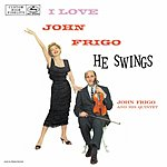 John Frigo I Love John Frigo...He Swings