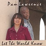 Pam Lawrence Let The World Know