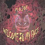 M.O. Joe Welcome To My Face