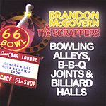 Brandon Mcgovern & The Scrappers Bowling Alleys, BBBQ Joints And Billiard Halls