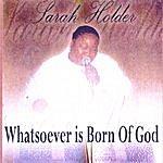 Sarah Holder Whatsoever Is Born Of God