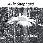 Julie Shephard It's Not A Perfect Life...