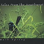 Mark Spivey Tales From The Southwest
