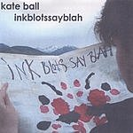 Kate Ball Inkblotssayblah