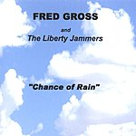 Fred Gross & The Liberty Jammers Chance Of Rain