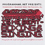 ProGrammar Somaphone 2: Grammar Sings The Classics; Or, Everything You Hear Here Is Me Beatboxing & Singing