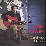 Jon Shain Brand New Lifetime