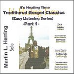 Martin L. Herring It's Healing Time...Traditional Gospel Classic's (Easy Listening Series): Part 1