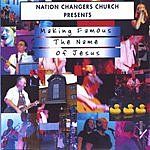 Dave James Nation Changers Church Presents: Making Famous The Name Of Jesus