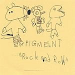 Pigment Rock And Roll
