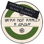 We're Not Really A Group Contains One (1) Drink Coaster