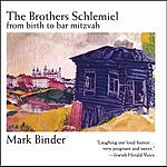 Mark Binder The Brothers Schlemiel From Birth To Bar Mitzvah