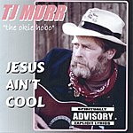 T.J. Murr: The Okie Hobo Jesus Ain't Cool (Parental Advisory)