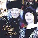 Tell Your Daughters Blue Fire