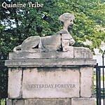 Quinine Tribe Yesterday Forever