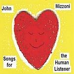 John Mizzoni Songs For The Human Listener