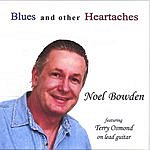Noel Bowden Blues And Other Heartaches