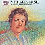 Michael Jones Michael's Music: A Michael Jones Retrospective