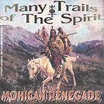Mohican Renegade Many Trails Of The Spirit