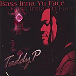 Taddy P Bass Inna Yu Face
