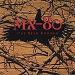 MX-80 I've Seen Enough