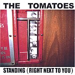 The Tomatoes Standing (Right Next To You) (Single)