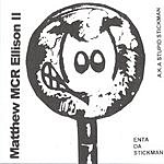 Matthew MCR Ellison II Enta DA Stickman