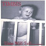Timbis Time Will Tell...
