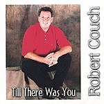 Robert Couch Till there Was You