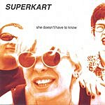 Superkart She Doesn't Have To Know