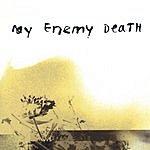 My Enemy Death My Enemy Death