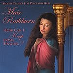 Mair Rathburn How Can I Keep From Singing?