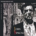 John Sprung Remember Me And Other Songs