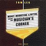 Tom Leu Money, Marketing, & Myths Inside The Musician's Corner, Vol.1