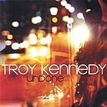 Troy Kennedy Undone